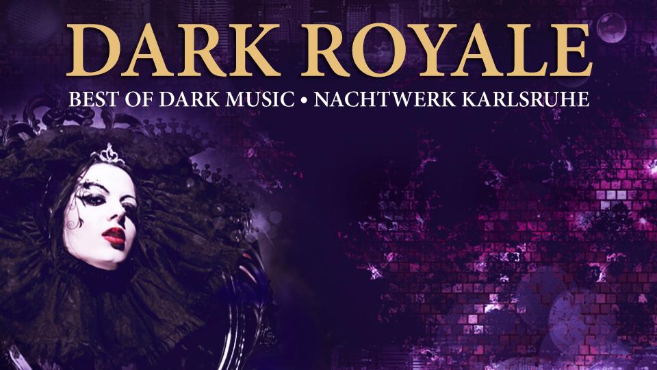 Dark Royale - Das Beste aus der schwarzen Szene im Nachtwerk Karlsruhe.