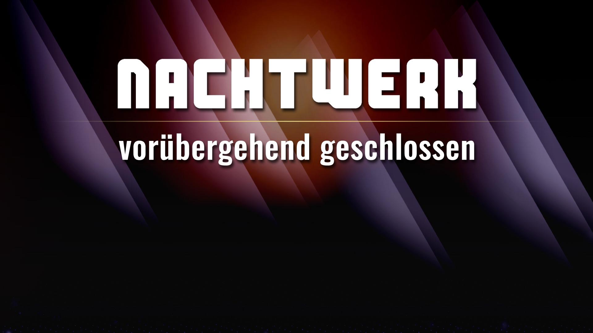 Das Nachtwerk Karlsruhe ist vorrübergehend geschlossen.