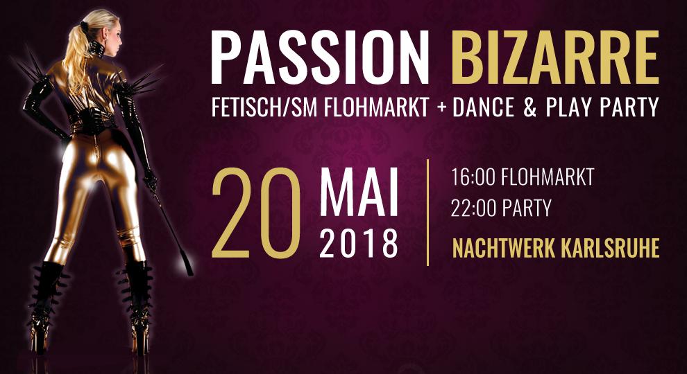 Passion Bizarre - Fetisch/SM-Flohmarkt und Dance & Play Party in Karlsruhe
