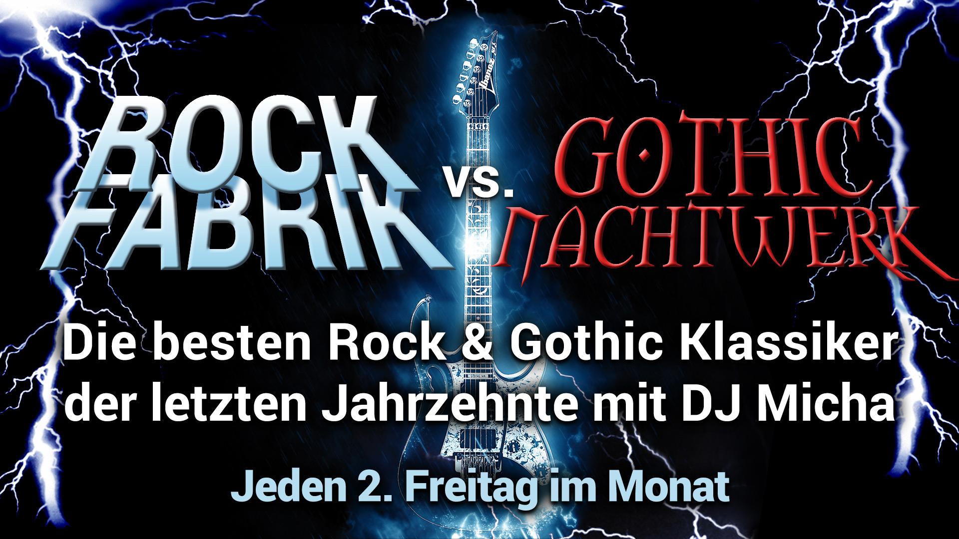 Rock Fabrik vs. Gothic Nachtwerk Karlsruhe. Die besten Rock und Gothic Klassiker der letzten Jahrzehnte mit DJ Micha.